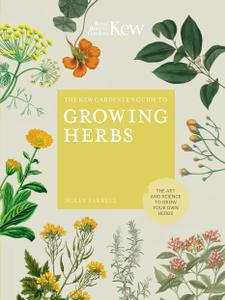 The Kew Gardener's Guide to Growing Herbs: The art of science to grow your own herbs (Kew Experts)