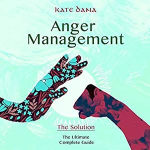 Anger Management: The Solution: Ultimate Complete Guide [Audiobook]