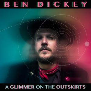 Ben Dickey - A Glimmer On The Outskirts (2019)