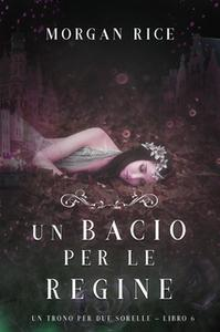 «Un Bacio per le Regine (Un Trono per due Sorelle—Libro Sei)» by Morgan Rice