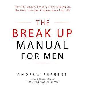 The Break Up Manual for Men: How to Recover from a Serious Break Up, Become Stronger and Get Back into Life [Audiobook]