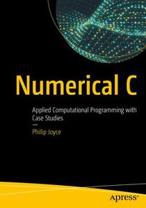 Numerical C: Applied Computational Programming with Case Studies