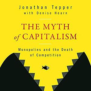The Myth of Capitalism: Monopolies and the Death of Competition [Audiobook]