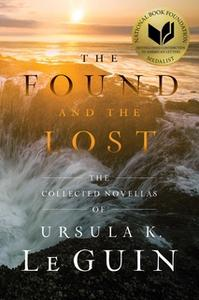 «The Found and the Lost: The Collected Novellas of Ursula K. Le Guin» by Ursula K. Le Guin