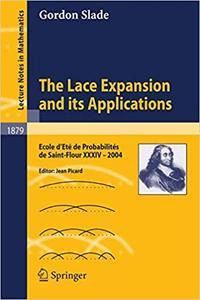 The Lace Expansion and its Applications: Ecole d`Eté de Probabilités de Saint-Flour XXXIV - 2004