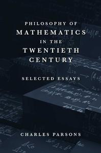 Philosophy of Mathematics in the Twentieth Century Selected Essays