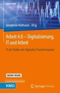 Arbeit 4.0 – Digitalisierung, IT und Arbeit: IT als Treiber der digitalen Transformation