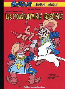 Arthur - Le Fantôme Justicier - Tome 14 - Les Mousquetaires IIrascibles