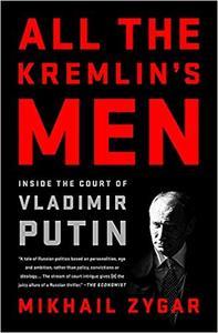 All the Kremlin's Men: Inside the Court of Vladimir Putin (Repost)