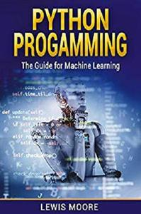 Python Programming: The Guide For Machine Learning (Computer Science, Programming, Technology, Language)