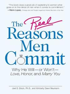 «The Real Reasons Men Commit: Why He Will – or Won't – Love, Honor and Marry You» by Joel D Block,Kimberly Dawn Neumann