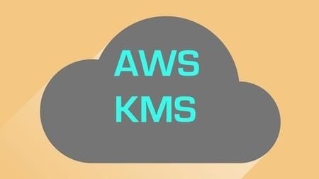 AWS Security Series: Key Management Service ( KMS )