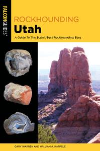 Rockhounding Utah: A Guide To The State's Best Rockhounding Sites (Rockhounding), 3rd Edition