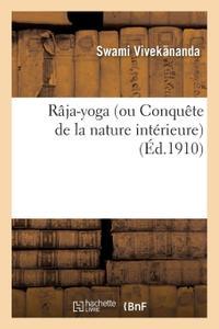 """Swâmi Vivekânanda, """"Râja-yoga (ou Conquête de la nature intérieure) : conférences faites en 1895-1896 à New York"""""""