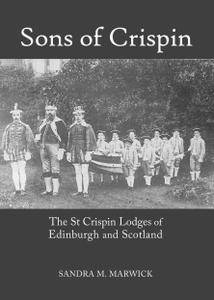 Sons of Crispin: The St Crispin Lodges of Edinburgh and Scotland