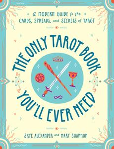 The Only Tarot Book You'll Ever Need A Modern Guide to the Cards, Spreads, and Secrets of Tarot