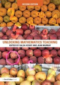 Unlocking Mathematics Teaching, 2 edition (repost)