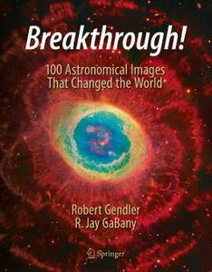 Breakthrough!: 100 Astronomical Images That Changed Our World View
