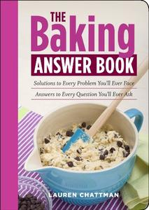 The Baking Answer Book Solutions to Every Problem You'll Ever Face; Answers to Every Question You...