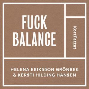 «Fuck balance – Gilla läget och må bättre» by Helena Eriksson Grönbek