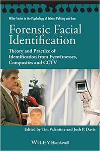 Forensic Facial Identification: Theory and Practice of Identification from Eyewitnesses, Composites and CCTV (repost)