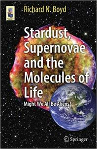 Stardust, Supernovae and the Molecules of Life Might We All Be Aliens