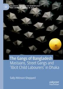 The Gangs of Bangladesh Mastaans, Street Gangs and 'Illicit Child Labourers' in Dhaka