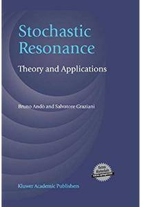 Stochastic Resonance: Theory and Applications [Repost]