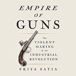 Empire of Guns: The Violent Making of the Industrial Revolution [Audiobook]