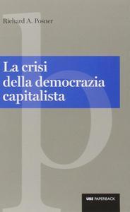 Richard A. Posner - La crisi della democrazia capitalista