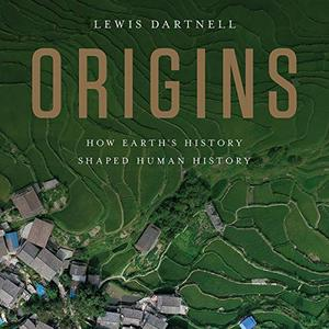 Origins: How Earth's History Shaped Human History [Audiobook]