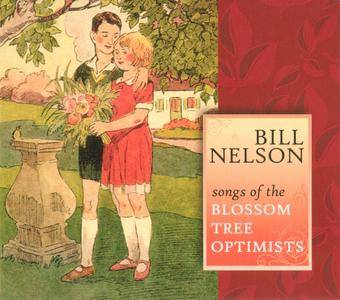 Bill Nelson - Songs Of The Blossom Tree Optimists (2011) {Sonoluxe SLSCD 002}