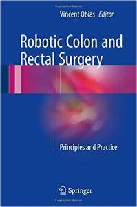 Robotic Colon and Rectal Surgery: Principles and Practice