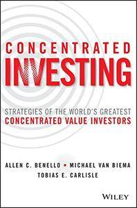 Concentrated Investing: Strategies of the World's Greatest Concentrated Value Investors (repost)