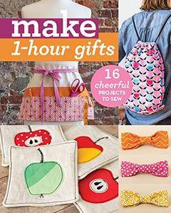 Make 1-Hour Gifts: 16 Cheerful Projects to Sew