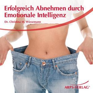 «Erfolgreich Abnehmen durch emotionale Intelligenz» by Christina M. Wiesemann