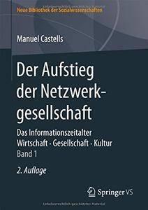 Der Aufstieg der Netzwerkgesellschaft: Das Informationszeitalter. Wirtschaft. Gesellschaft. Kultur. Band 1