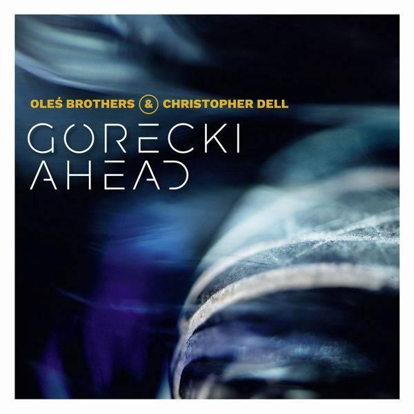 Oleś Brothers & Christopher Dell - Górecki Ahead (2018)