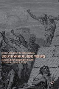Understanding Religious Violence: Radicalism and Terrorism in Religion Explored via Six Case Studies