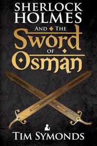 «Sherlock Holmes and The Sword of Osman» by Tim Symonds