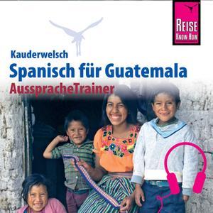 «Kauderwelsch AusspracheTrainer: Spanisch für Guatemala» by Barbara Honner