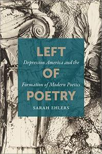 Left of Poetry: Depression America and the Formation of Modern Poetics