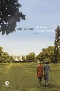 Amy Bloom - Due donne alla Casa Bianca