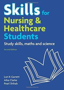 Skills for nursing and healthcare students : study skills, maths, and science, 2nd ed.