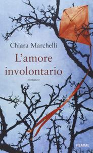 Chiara Marchelli - L'amore involontario