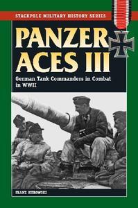 Panzer Aces III: German Tank Commanders in Combat in WWII