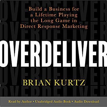 Overdeliver: Build a Business for a Lifetime Playing the Long Game in Direct Response Marketing [Audiobook]