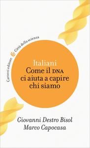 Giovanni Destro Bisol, Marco Capocasa - Italiani. Come il DNA ci aiuta a capire chi siamo (2017)