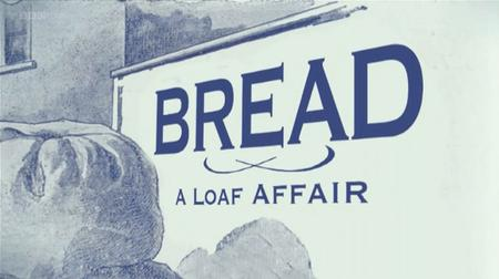 BBC Timeshift - Bread: A Loaf Affair (2010)