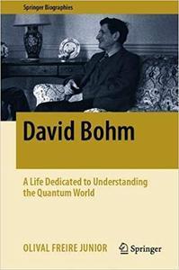 David Bohm: A Life Dedicated to Understanding the Quantum World